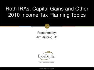 Roth IRAs, Capital Gains and Other 2010 Income Tax Planning Topics