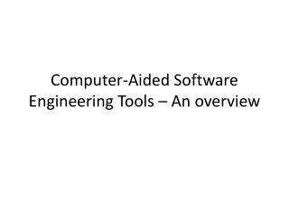 Computer-Aided Software Engineering Tools – An overview