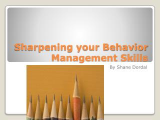 Sharpening your Behavior Management Skills