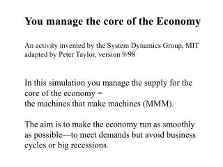 In this simulation you manage the supply for the core of the economy =