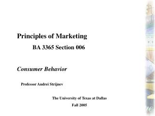 Principles of Marketing 	BA 3365 Section 006 Consumer Behavior