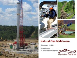 Natural Gas Midstream  December 12, 2012 Brent Breon VP Business Development