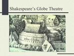 Shakespeare s Globe Theatre