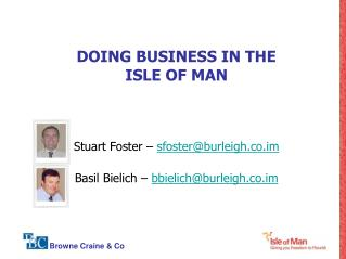 DOING BUSINESS IN THE ISLE OF MAN Stuart Foster –  sfoster@burleigh.co.im