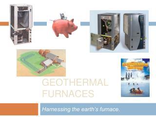 Geothermal furnaces