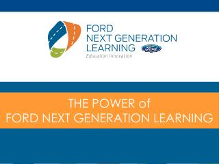 THE POWER of FORD NEXT GENERATION LEARNING