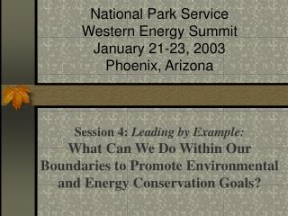 National Park Service Western Energy Summit January 21-23, 2003 Phoenix, Arizona