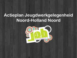 Actieplan Jeugdwerkgelegenheid  Noord-Holland Noord