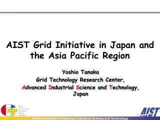 AIST Grid Initiative in Japan and the Asia Pacific Region
