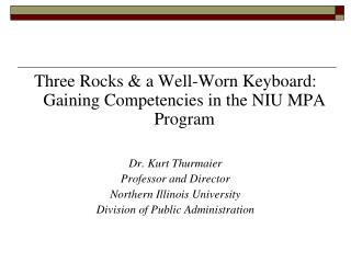 Three Rocks & a Well-Worn Keyboard:  Gaining Competencies in the NIU MPA Program