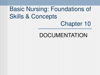 Basic Nursing: Foundations of  Skills & Concepts                               Chapter 10