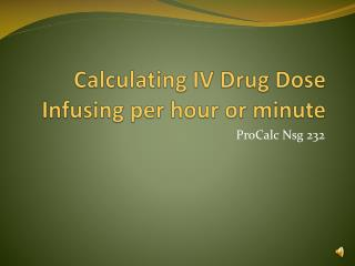Calculating IV Drug Dose Infusing per hour or minute