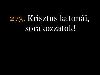 273.  Krisztus katonái, sorakozzatok!