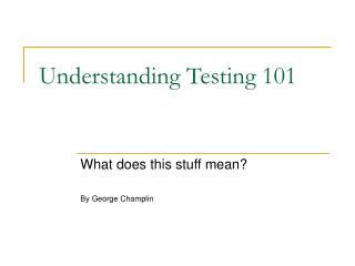 Understanding Testing 101