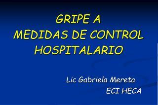 GRIPE A MEDIDAS DE CONTROL HOSPITALARIO                    Lic Gabriela Mereta