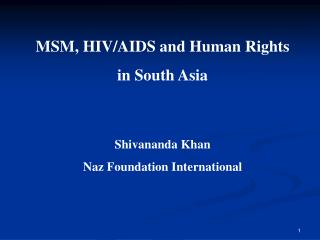 MSM, HIV/AIDS and Human Rights  in South Asia Shivananda Khan Naz Foundation International