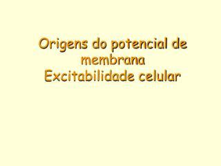 Origens do potencial de membrana Excitabilidade celular