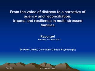 Rapunzel Leuven, 7 th  June 2013  Dr Peter Jakob, Consultant Clinical Psychologist