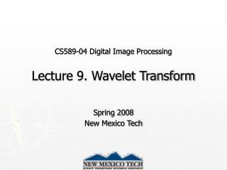 CS589-04 Digital Image Processing Lecture 9. Wavelet Transform