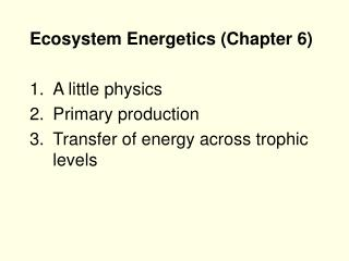 Ecosystem Energetics (Chapter 6) A little physics Primary production