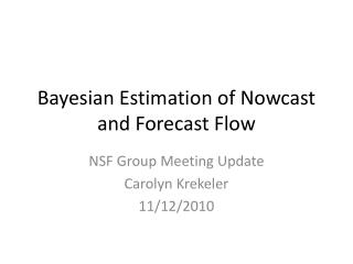 Bayesian Estimation of  Nowcast  and Forecast Flow