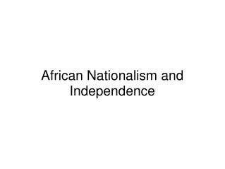 African Nationalism and Independence
