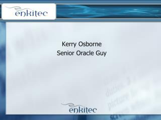 Kerry Osborne Senior Oracle Guy
