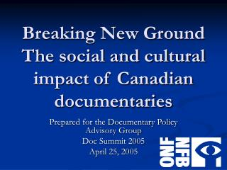 Breaking New Ground The social and cultural impact of Canadian documentaries