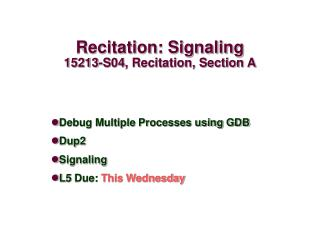 Recitation: Signaling 15213-S04, Recitation, Section A