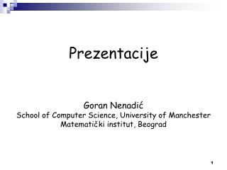 Prezentacije Goran Nenadić School of Computer Science , University of Manchester