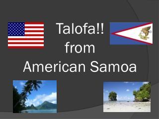 Talofa!! from  American Samoa