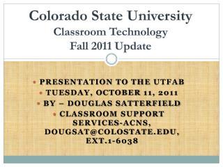 Colorado State University Classroom Technology  Fall 2011 Update