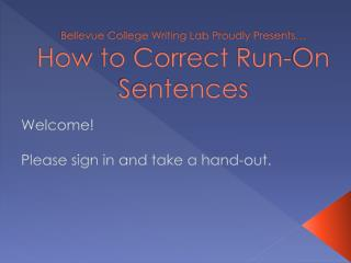 Bellevue College Writing Lab Proudly Presents  How to Correct Run-On Sentences