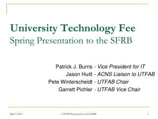 University Technology Fee Spring Presentation to the SFRB