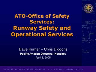 ATO-Office of Safety Services: Runway Safety and Operational Services