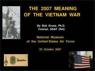 THE  2007  MEANING          OF  THE  VIETNAM  WAR           By  Bob  Krone,  Ph.D.