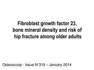 Fibroblast growth factor 23, bone mineral density and risk of  hip fracture among older adults