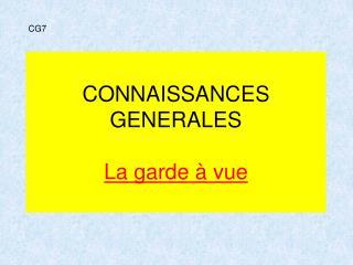 CONNAISSANCES GENERALES La garde à vue