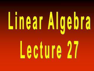 Linear Algebra Lecture 27