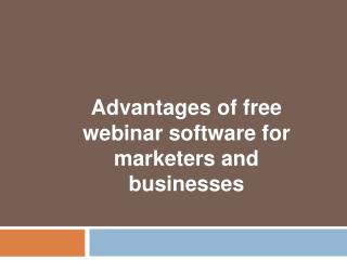 Advantages of free webinar software for marketers and busine