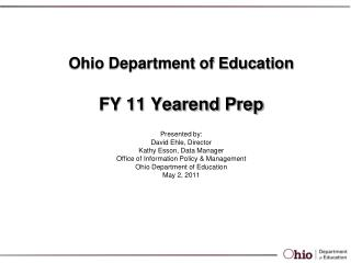Ohio Department of Education FY 11 Yearend Prep Presented by: David Ehle, Director