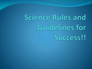Science Rules and Guidelines for Success!!