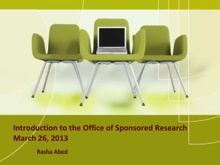 Introduction to the Office of Sponsored Research March 26, 2013