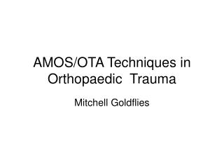 AMOS/OTA Techniques in Orthopaedic  Trauma