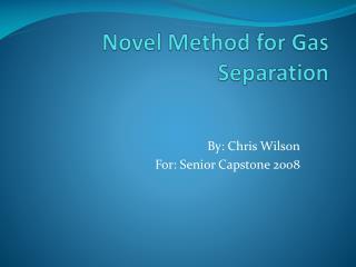 Novel Method for Gas Separation