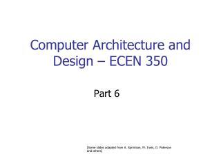 Computer Architecture and Design – ECEN 350
