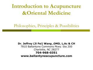 Introduction to Acupuncture &Oriental Medicine Philosophies, Principles & Possibilities