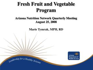 Fresh Fruit and Vegetable Program Arizona Nutrition Network Quarterly Meeting August 25, 2008