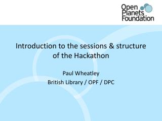 Introduction to the sessions & structure of the Hackathon