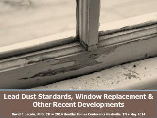 Lead Dust Standards, Window Replacement & Other Recent Developments